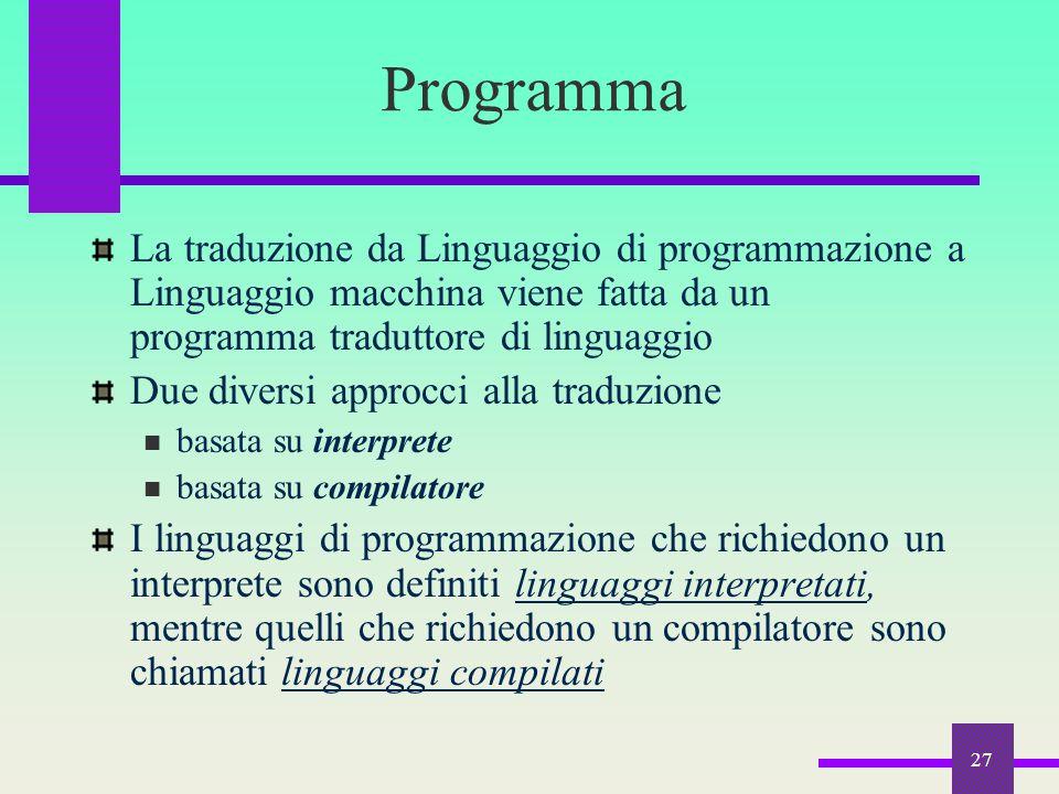 27 La traduzione da Linguaggio di programmazione a Linguaggio macchina viene fatta da un programma traduttore di linguaggio Due diversi approcci alla