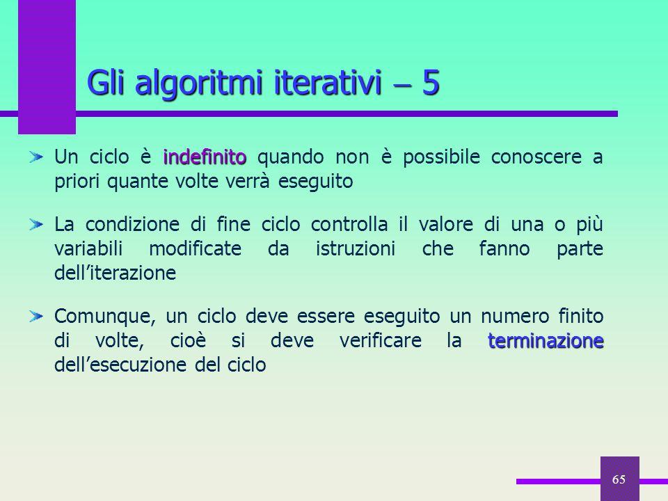 65 indefinito Un ciclo è indefinito quando non è possibile conoscere a priori quante volte verrà eseguito La condizione di fine ciclo controlla il val