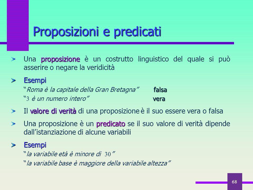 """68 Proposizioni e predicati proposizione Una proposizione è un costrutto linguistico del quale si può asserire o negare la veridicitàEsempi falsa """"Rom"""