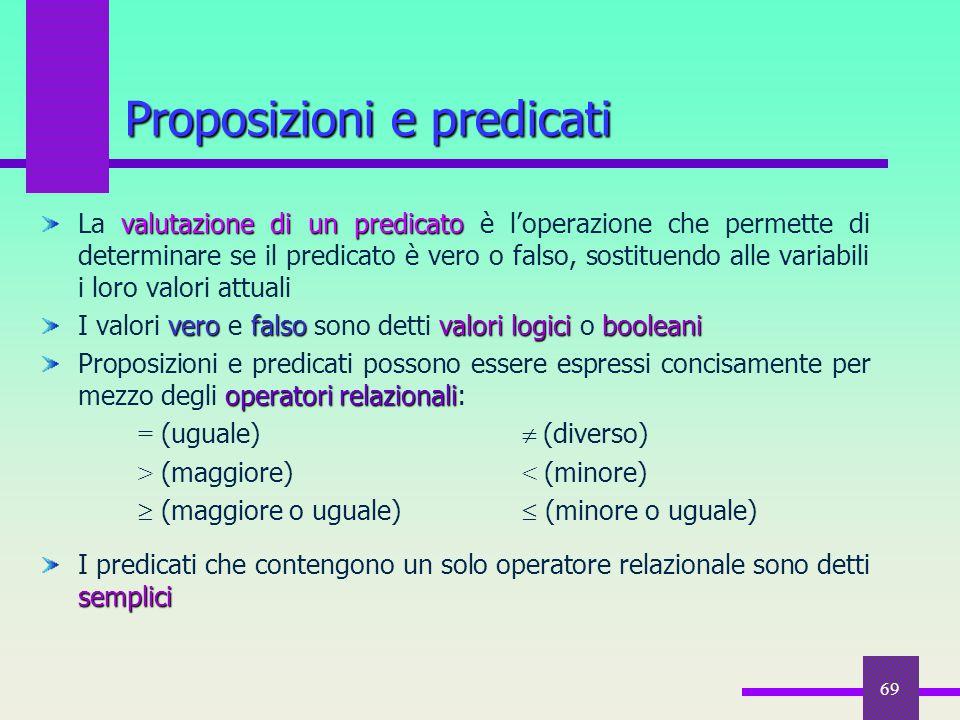 69 valutazione di un predicato La valutazione di un predicato è l'operazione che permette di determinare se il predicato è vero o falso, sostituendo a