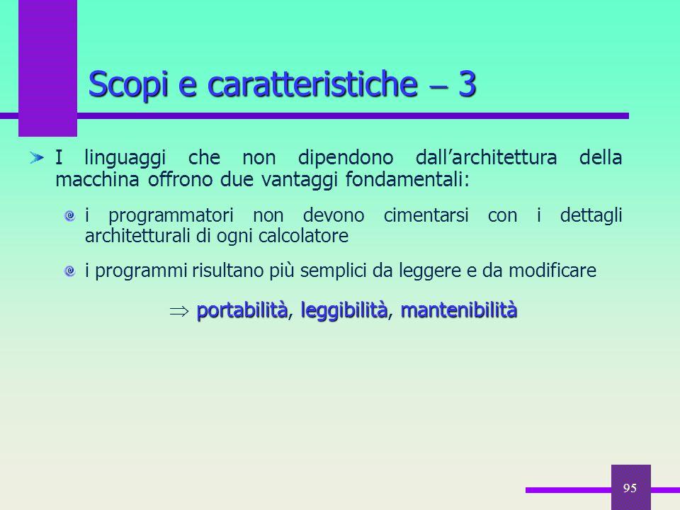 95 I linguaggi che non dipendono dall'architettura della macchina offrono due vantaggi fondamentali: i programmatori non devono cimentarsi con i detta
