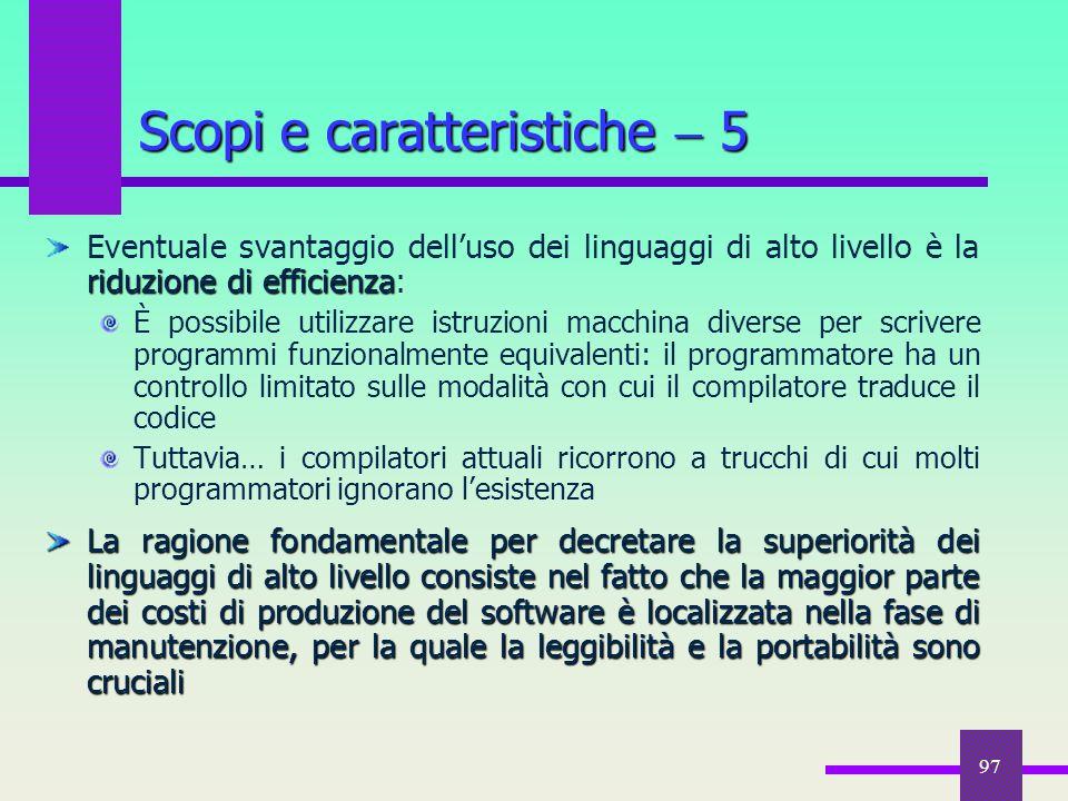 97 riduzione di efficienza Eventuale svantaggio dell'uso dei linguaggi di alto livello è la riduzione di efficienza: È possibile utilizzare istruzioni