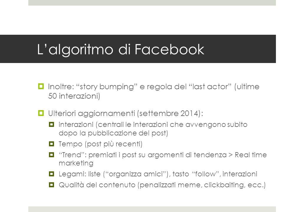 """L'algoritmo di Facebook  Inoltre: """"story bumping"""" e regola del """"last actor"""" (ultime 50 interazioni)  Ulteriori aggiornamenti (settembre 2014):  int"""