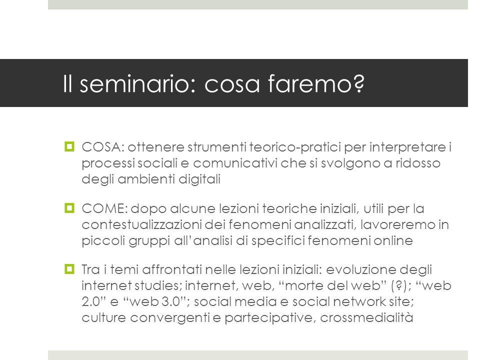 Il seminario: cosa faremo?  COSA: ottenere strumenti teorico-pratici per interpretare i processi sociali e comunicativi che si svolgono a ridosso deg