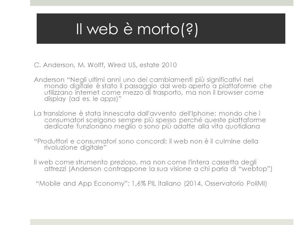 """Il web è morto(?) C. Anderson, M. Wolff, Wired US, estate 2010 Anderson """"Negli ultimi anni uno dei cambiamenti più significativi nel mondo digitale è"""