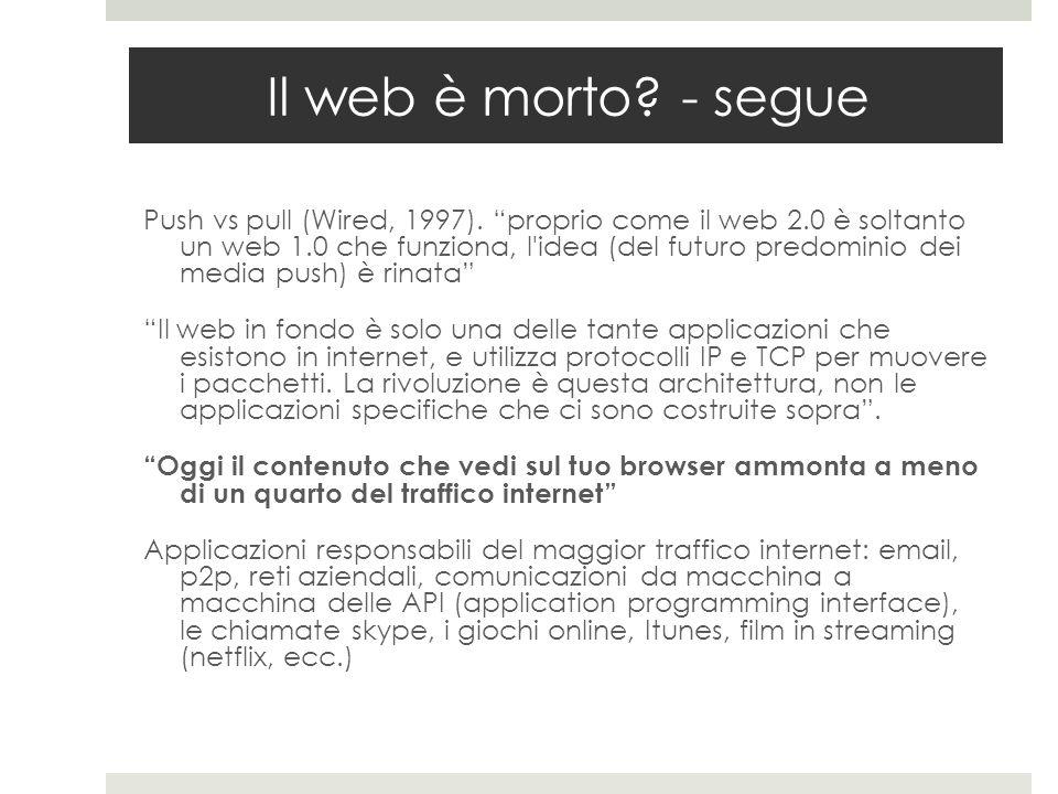 """Il web è morto? - segue Push vs pull (Wired, 1997). """"proprio come il web 2.0 è soltanto un web 1.0 che funziona, l'idea (del futuro predominio dei med"""