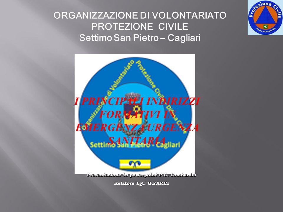 ORGANIZZAZIONE DI VOLONTARIATO PROTEZIONE CIVILE Settimo San Pietro – Cagliari I PRINCIPALI INDIRIZZI FORMATIVI IN EMERGENZA URGENZA SANITARIA Present