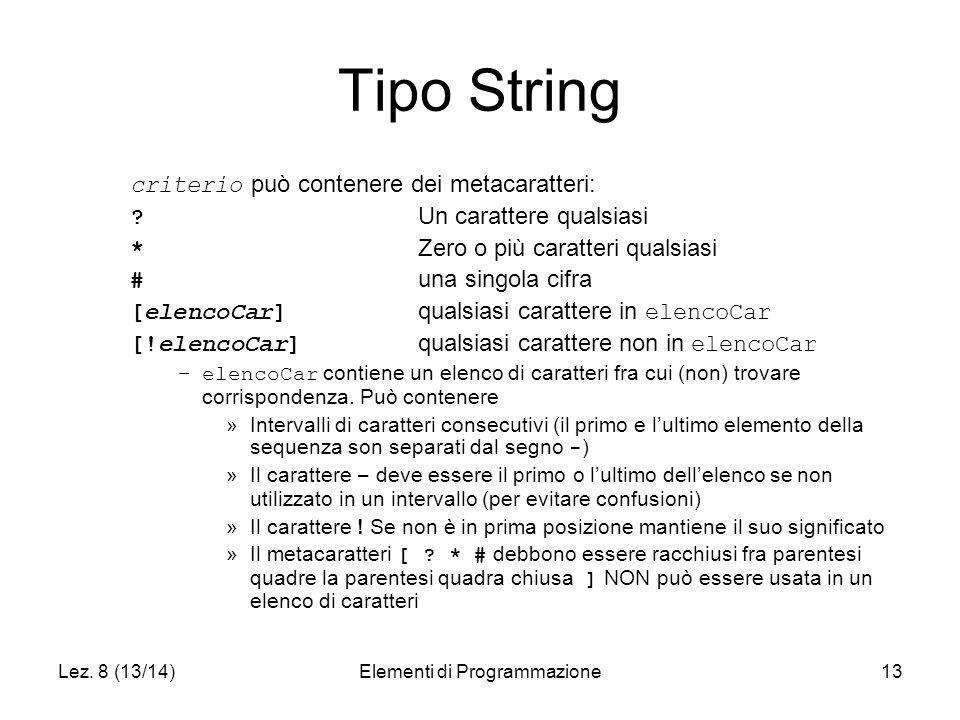 Lez. 8 (13/14)Elementi di Programmazione13 Tipo String criterio può contenere dei metacaratteri: .