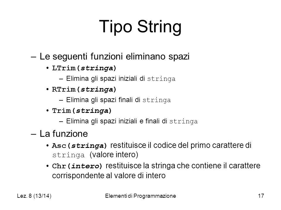 Lez. 8 (13/14)Elementi di Programmazione17 Tipo String –Le seguenti funzioni eliminano spazi LTrim(stringa) –Elimina gli spazi iniziali di stringa RTr