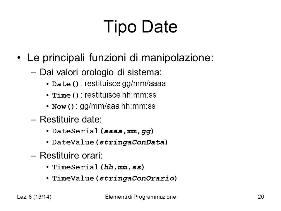 Lez. 8 (13/14)Elementi di Programmazione20 Tipo Date Le principali funzioni di manipolazione: –Dai valori orologio di sistema: Date() : restituisce gg