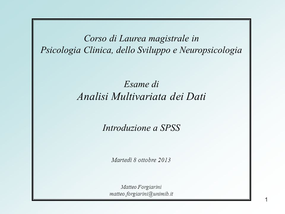 1 Corso di Laurea magistrale in Psicologia Clinica, dello Sviluppo e Neuropsicologia Esame di Analisi Multivariata dei Dati Introduzione a SPSS Marted
