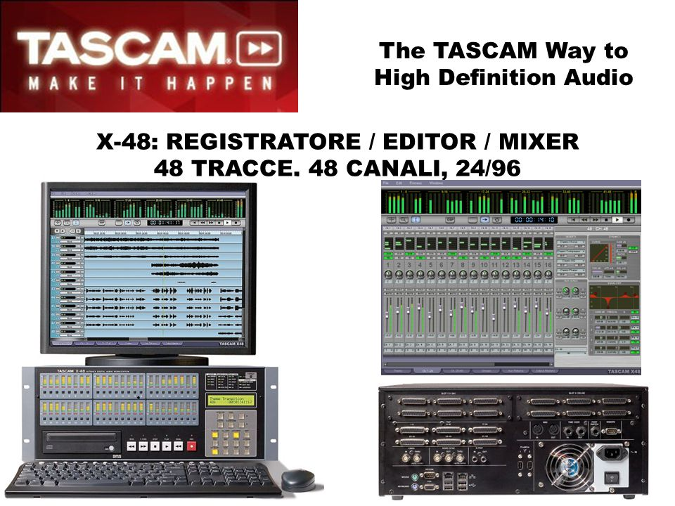X-48: REGISTRATORE / EDITOR / MIXER 48 TRACCE, 48 CANALI, 24/96 The TASCAM Way to High Definition Audio