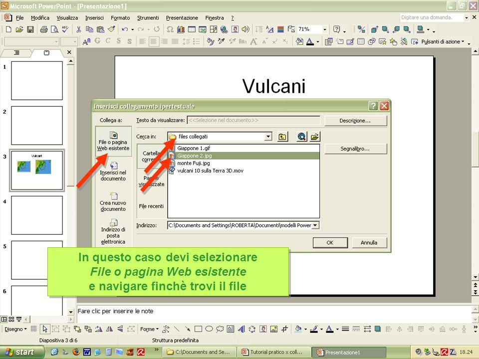 In questo caso devi selezionare File o pagina Web esistente e navigare finchè trovi il file In questo caso devi selezionare File o pagina Web esistente e navigare finchè trovi il file