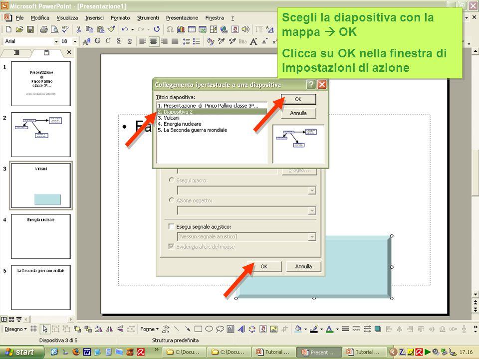 Scegli la diapositiva con la mappa  OK Clicca su OK nella finestra di impostazioni di azione Scegli la diapositiva con la mappa  OK Clicca su OK nella finestra di impostazioni di azione