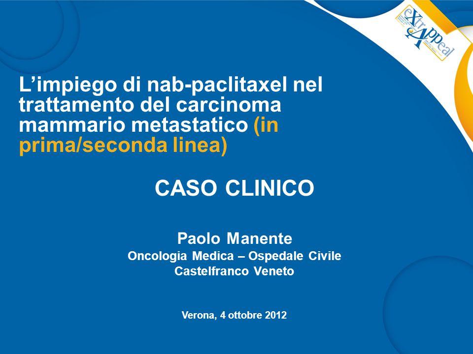 L'impiego di nab-paclitaxel nel trattamento del carcinoma mammario metastatico (in prima/seconda linea) CASO CLINICO Paolo Manente Oncologia Medica –