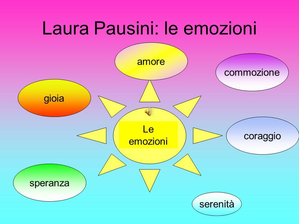 Laura Pausini: le emozioni Le emozioni serenità commozione amore speranza coraggio gioia