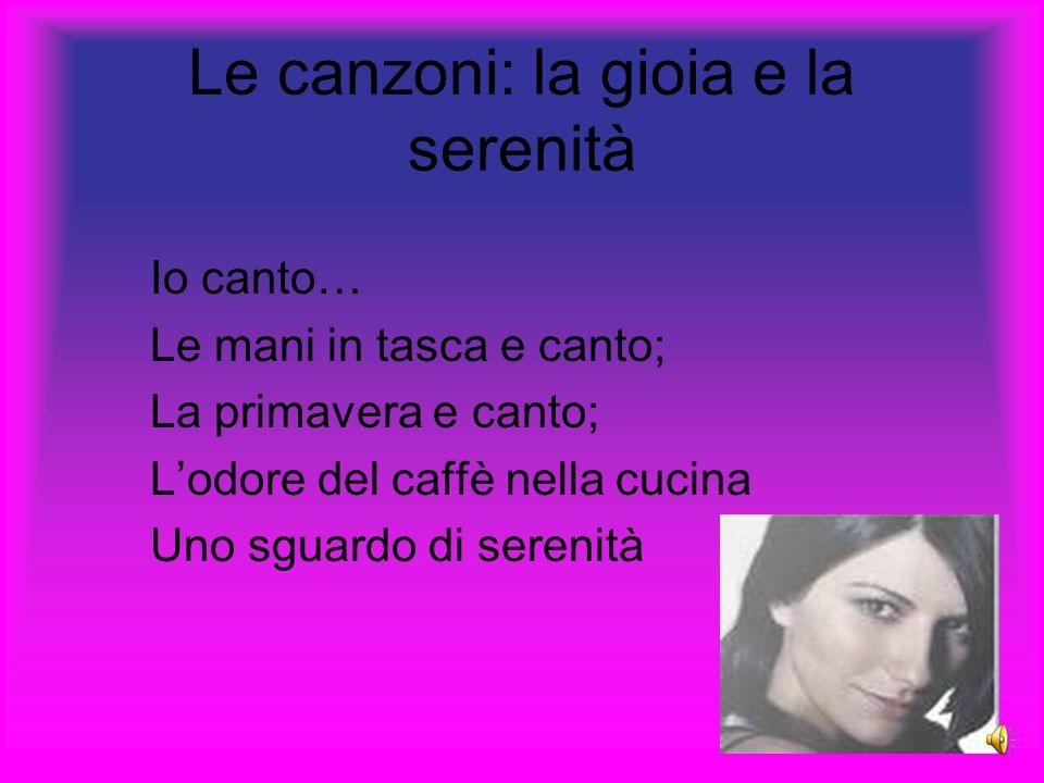 Le canzoni: la gioia e la serenità Io canto… Le mani in tasca e canto; La primavera e canto; L'odore del caffè nella cucina Uno sguardo di serenità