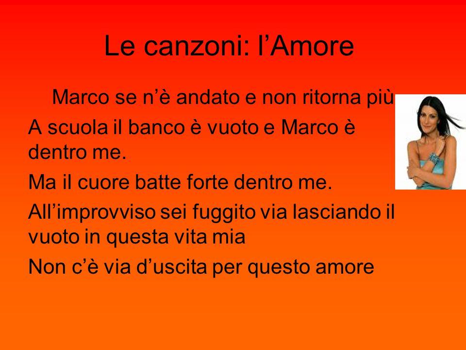 Le canzoni: l'Amore Marco se n'è andato e non ritorna più A scuola il banco è vuoto e Marco è dentro me. Ma il cuore batte forte dentro me. All'improv
