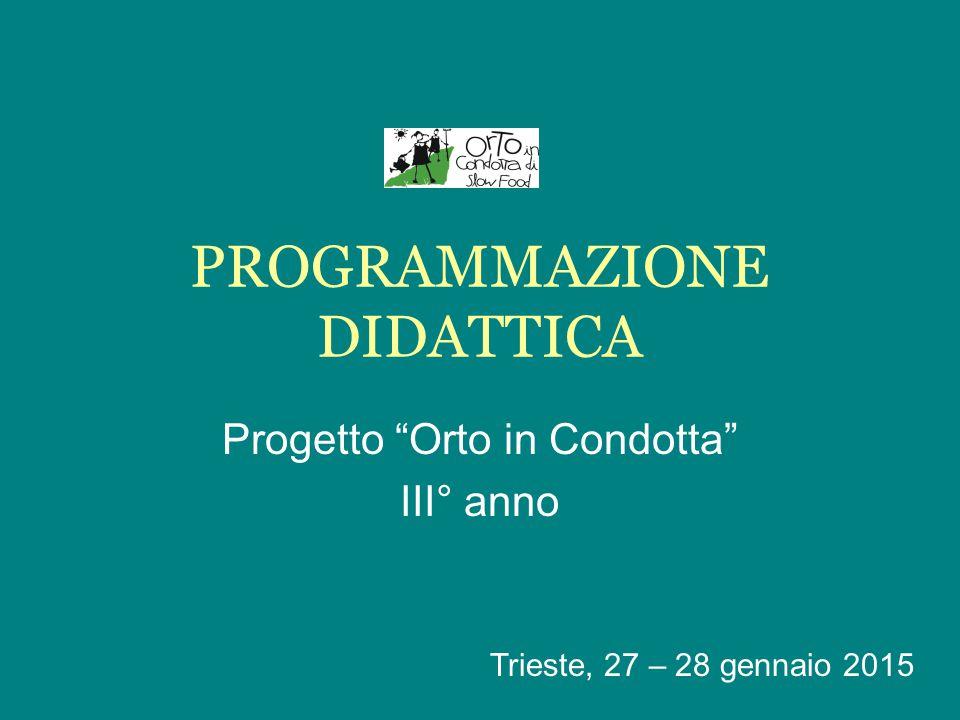 PROGRAMMAZIONE DIDATTICA Progetto Orto in Condotta III° anno Trieste, 27 – 28 gennaio 2015