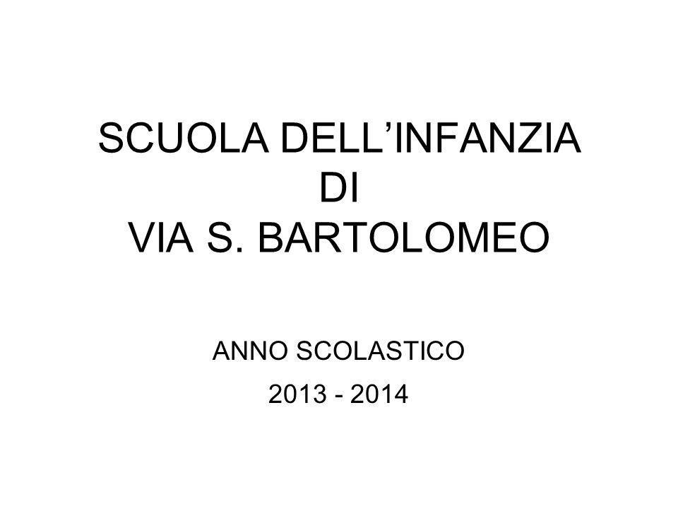 SCUOLA DELL'INFANZIA DI VIA S. BARTOLOMEO ANNO SCOLASTICO 2013 - 2014