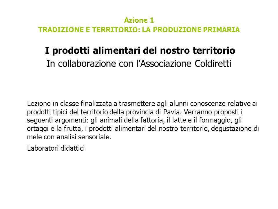 Azione 1 TRADIZIONE E TERRITORIO: LA PRODUZIONE PRIMARIA I prodotti alimentari del nostro territorio In collaborazione con l'Associazione Coldiretti L