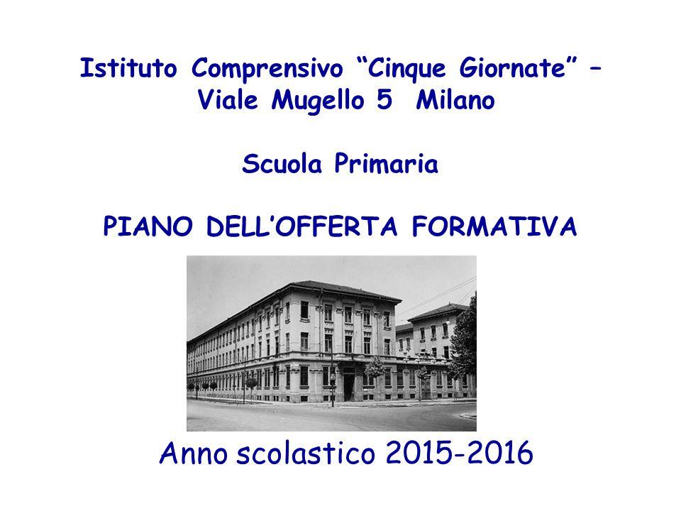"""Istituto Comprensivo """"Cinque Giornate"""" – Viale Mugello 5 Milano Scuola Primaria PIANO DELL'OFFERTA FORMATIVA Anno scolastico 2015-2016"""