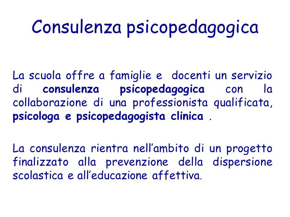 Consulenza psicopedagogica La scuola offre a famiglie e docenti un servizio di consulenza psicopedagogica con la collaborazione di una professionista