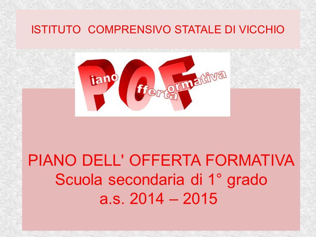 ISTITUTO COMPRENSIVO STATALE DI VICCHIO PIANO DELL' OFFERTA FORMATIVA Scuola secondaria di 1° grado a.s. 2014 – 2015