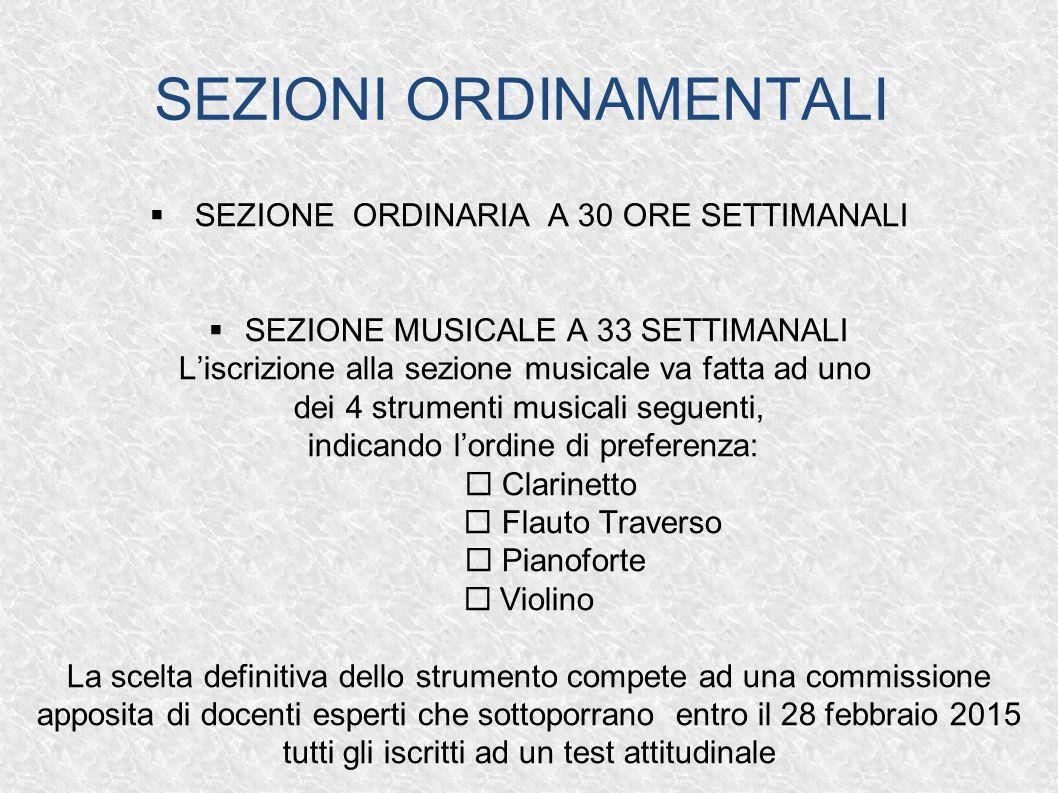 SEZIONI ORDINAMENTALI  SEZIONE ORDINARIA A 30 ORE SETTIMANALI  SEZIONE MUSICALE A 33 SETTIMANALI L'iscrizione alla sezione musicale va fatta ad uno
