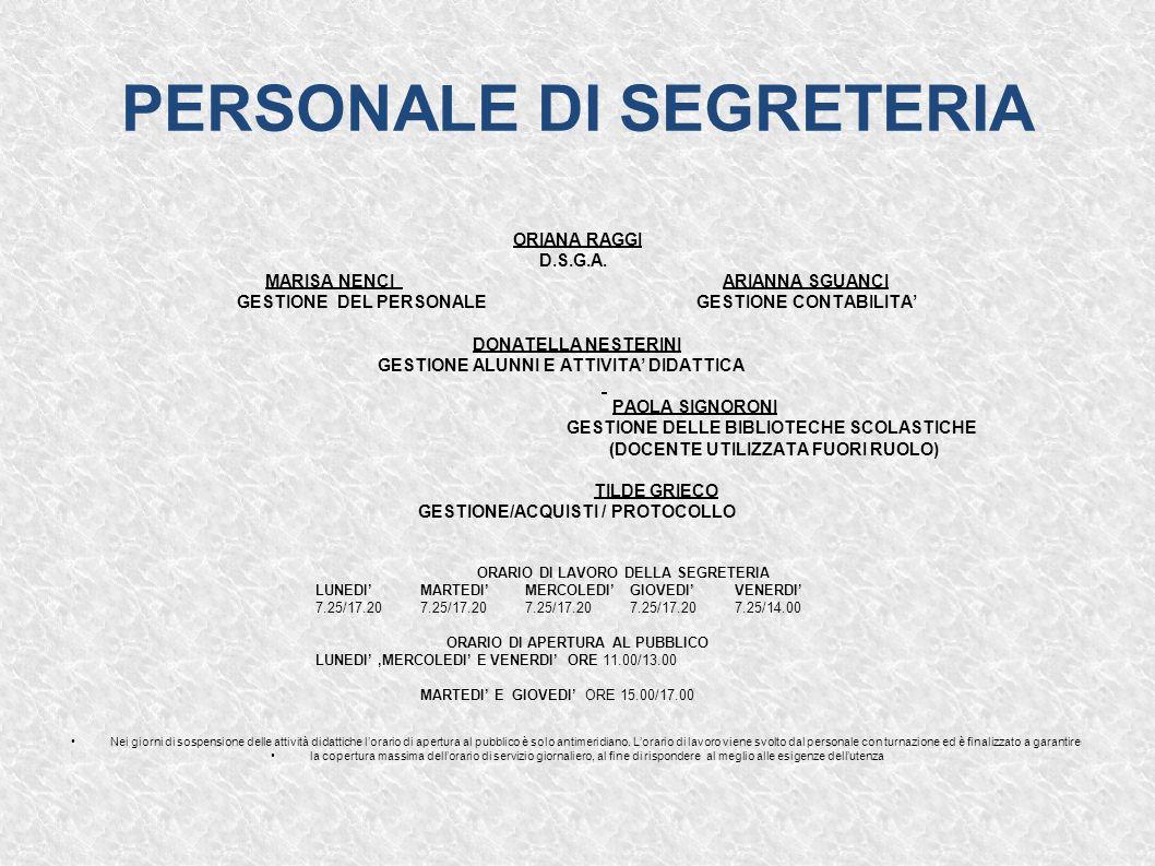 PERSONALE DI SEGRETERIA ORIANA RAGGI D.S.G.A. MARISA NENCI ARIANNA SGUANCI GESTIONE DEL PERSONALE GESTIONE CONTABILITA' DONATELLA NESTERINI GESTIONE A