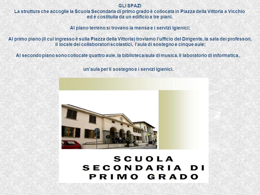 GLI SPAZI La struttura che accoglie la Scuola Secondaria di primo grado è collocata in Piazza della Vittoria a Vicchio ed è costituita da un edificio