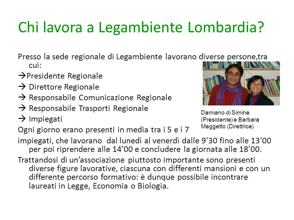 Chi lavora a Legambiente Lombardia? Presso la sede regionale di Legambiente lavorano diverse persone,tra cui:  Presidente Regionale  Direttore Regio