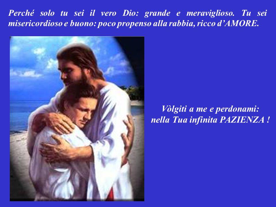 SALMO RESPONSORIALE (Salmo 85,3.6.9-10.15-16) Mio Dio, tu sei buono e PAZIENTE: sempre disposto a perdonare chi si rivolge a Te.
