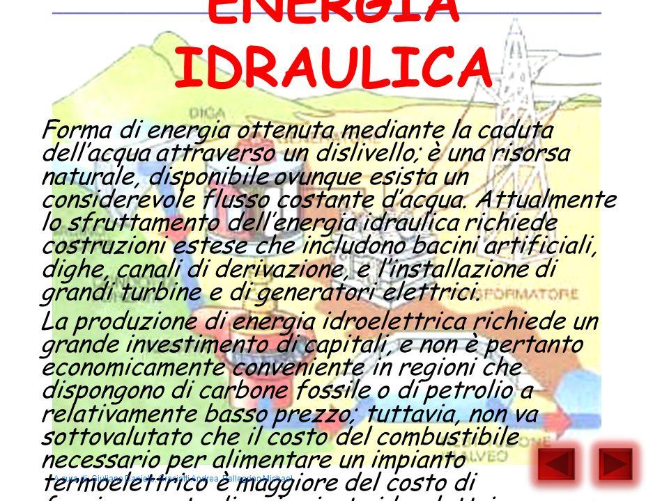 ENERGIA IDRAULICA Forma di energia ottenuta mediante la caduta dell'acqua attraverso un dislivello; è una risorsa naturale, disponibile ovunque esista