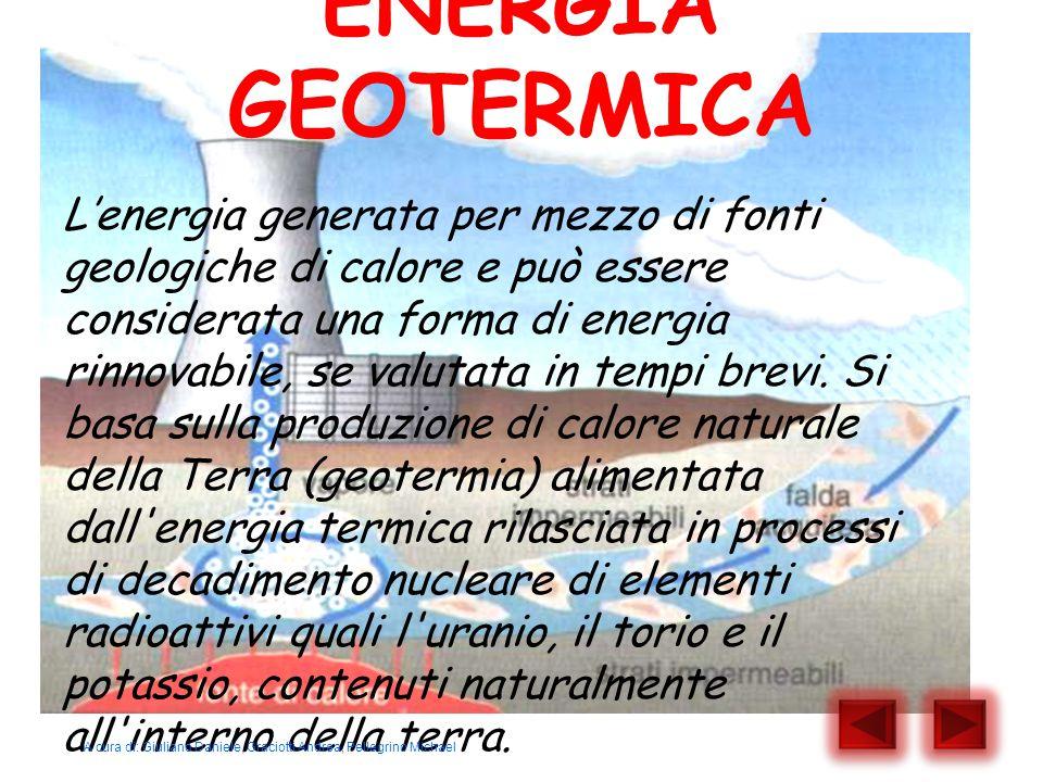 ENERGIA GEOTERMICA L'energia generata per mezzo di fonti geologiche di calore e può essere considerata una forma di energia rinnovabile, se valutata i