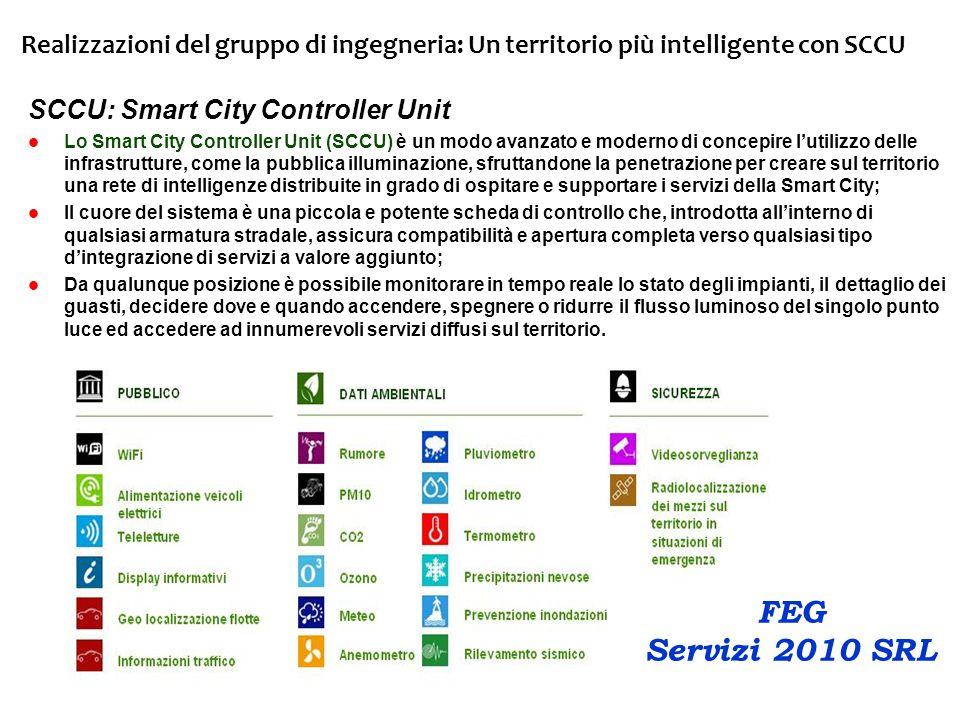 Realizzazioni del gruppo di ingegneria: Un territorio più intelligente con SCCU SCCU: Smart City Controller Unit Lo Smart City Controller Unit (SCCU) è un modo avanzato e moderno di concepire l'utilizzo delle infrastrutture, come la pubblica illuminazione, sfruttandone la penetrazione per creare sul territorio una rete di intelligenze distribuite in grado di ospitare e supportare i servizi della Smart City; Il cuore del sistema è una piccola e potente scheda di controllo che, introdotta all'interno di qualsiasi armatura stradale, assicura compatibilità e apertura completa verso qualsiasi tipo d'integrazione di servizi a valore aggiunto; Da qualunque posizione è possibile monitorare in tempo reale lo stato degli impianti, il dettaglio dei guasti, decidere dove e quando accendere, spegnere o ridurre il flusso luminoso del singolo punto luce ed accedere ad innumerevoli servizi diffusi sul territorio.
