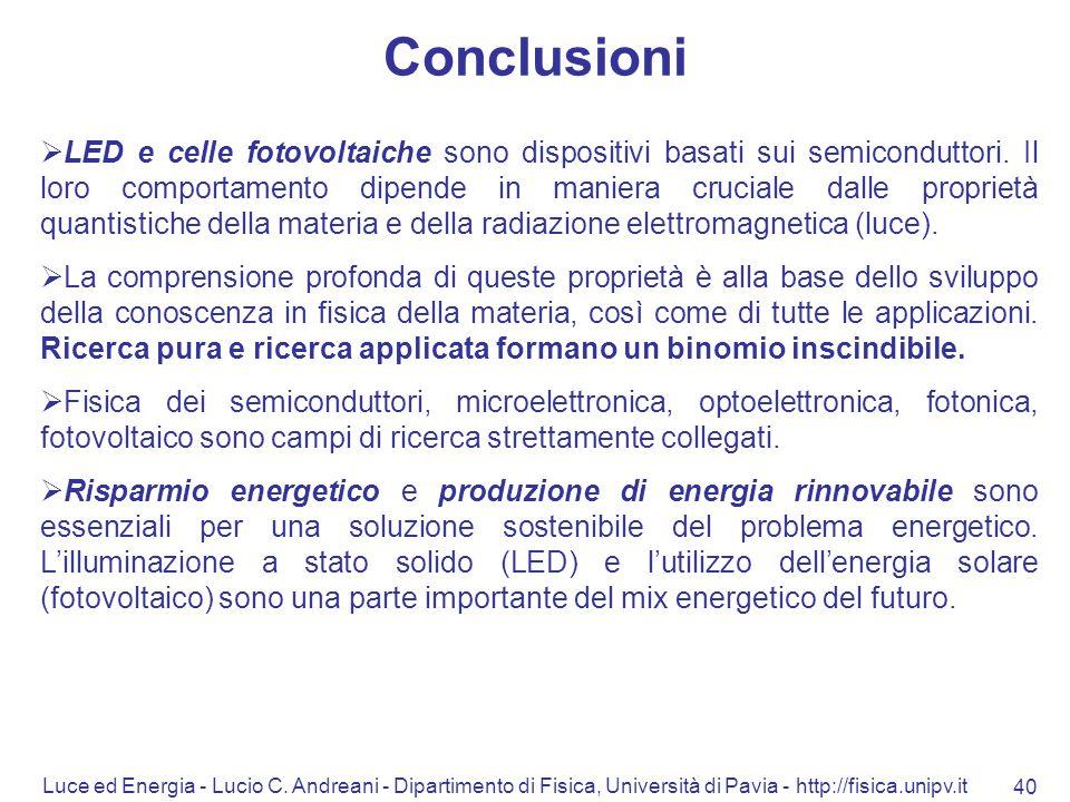 Luce ed Energia - Lucio C. Andreani - Dipartimento di Fisica, Università di Pavia - http://fisica.unipv.it 40 Conclusioni  LED e celle fotovoltaiche