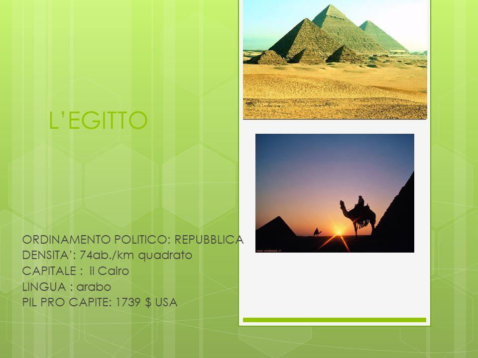 L'EGITTO ORDINAMENTO POLITICO: REPUBBLICA DENSITA': 74ab./km quadrato CAPITALE : il Cairo LINGUA : arabo PIL PRO CAPITE: 1739 $ USA