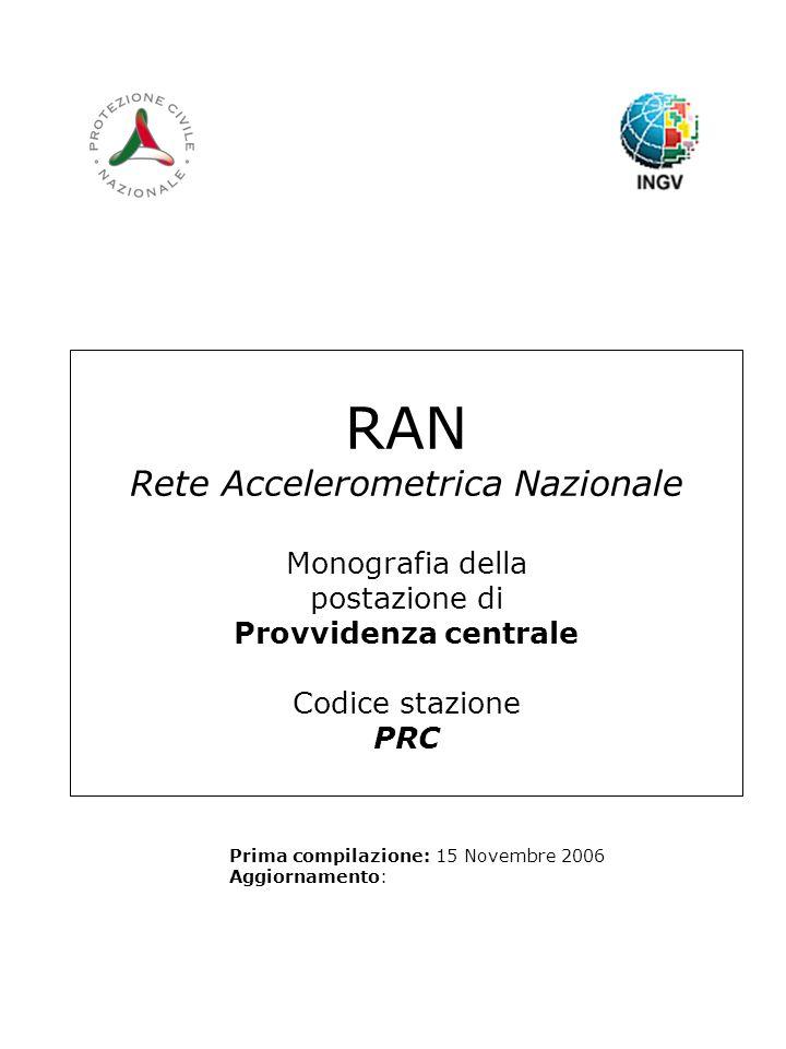 RAN Rete Accelerometrica Nazionale Monografia della postazione di Provvidenza centrale Codice stazione PRC Prima compilazione: 15 Novembre 2006 Aggiornamento: