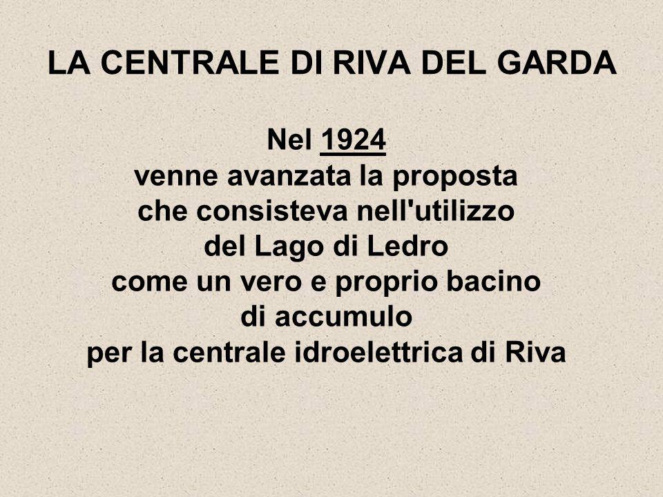 Nel 1924 venne avanzata la proposta che consisteva nell'utilizzo del Lago di Ledro come un vero e proprio bacino di accumulo per la centrale idroelett