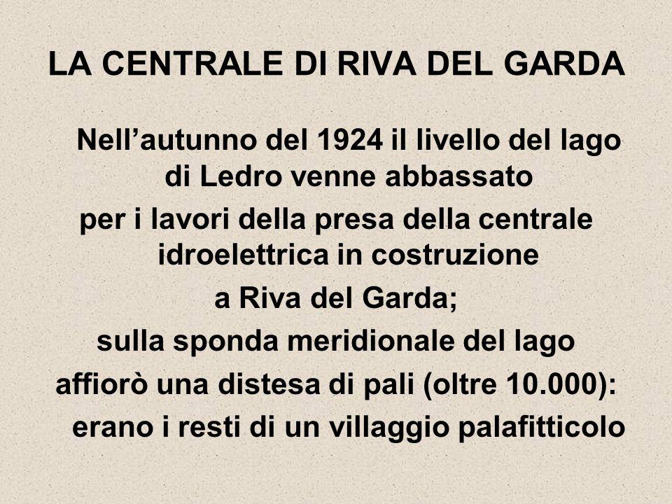 LA CENTRALE DI RIVA DEL GARDA Nell'autunno del 1924 il livello del lago di Ledro venne abbassato per i lavori della presa della centrale idroelettrica