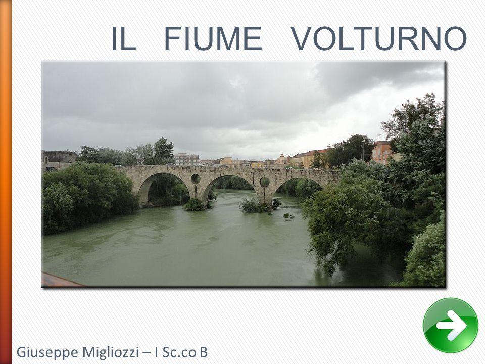 IL FIUME VOLTURNO Giuseppe Migliozzi – I Sc.co B