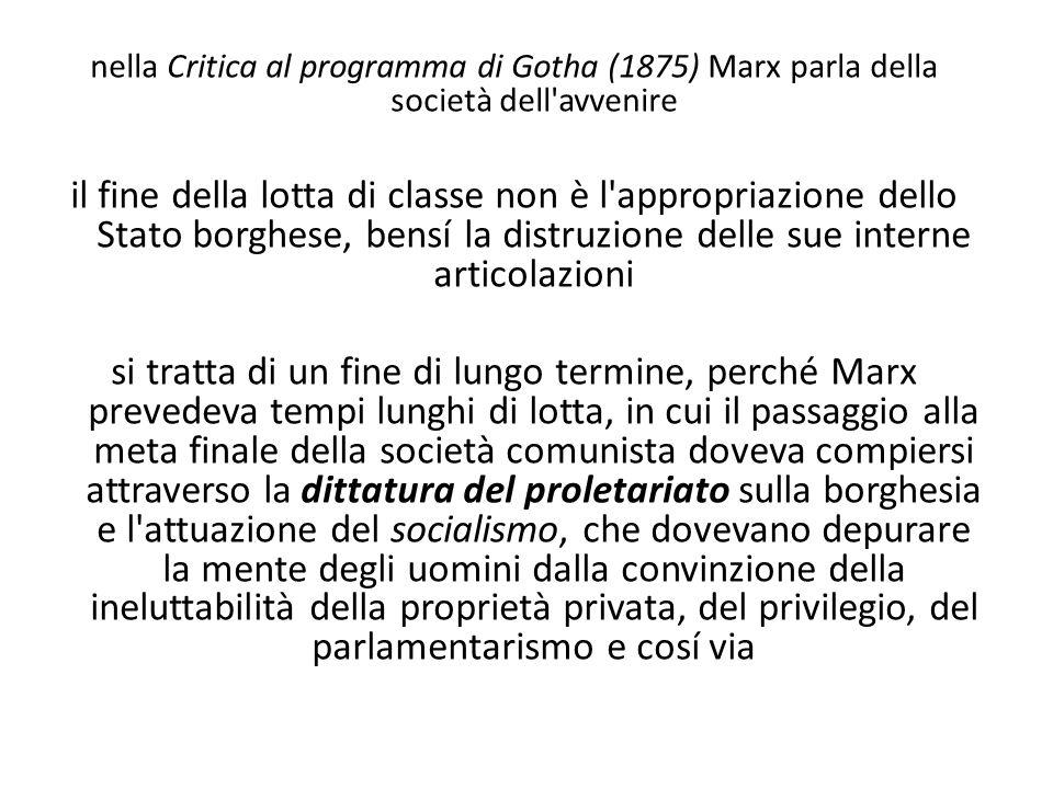 nella Critica al programma di Gotha (1875) Marx parla della società dell'avvenire il fine della lotta di classe non è l'appropriazione dello Stato bor