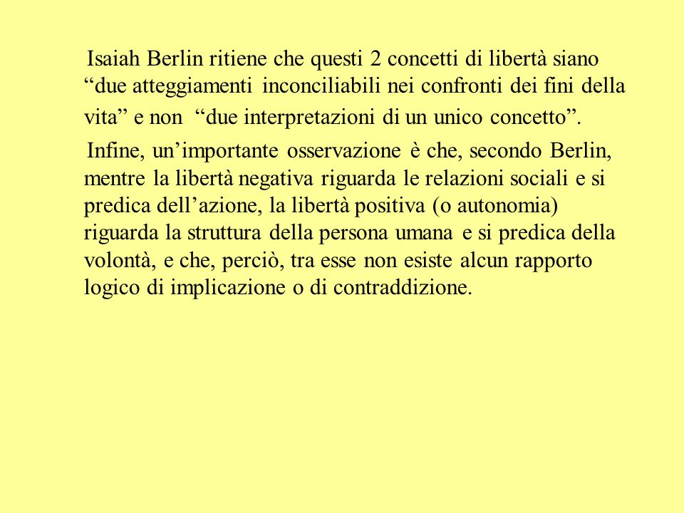 """Isaiah Berlin ritiene che questi 2 concetti di libertà siano """"due atteggiamenti inconciliabili nei confronti dei fini della vita"""" e non """"due interpret"""