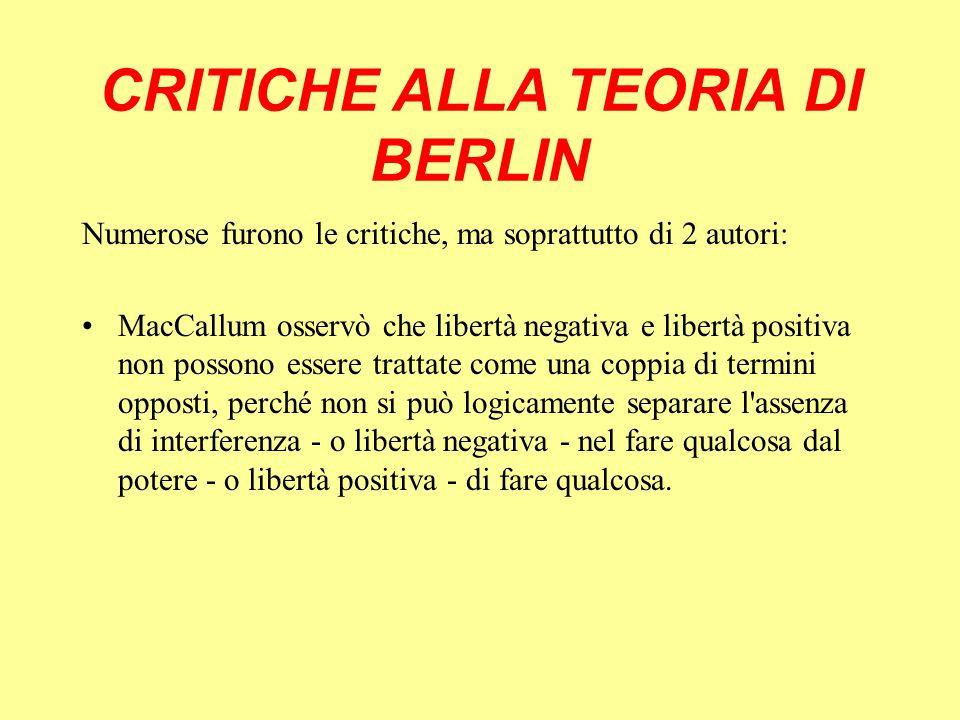 CRITICHE ALLA TEORIA DI BERLIN Numerose furono le critiche, ma soprattutto di 2 autori: MacCallum osservò che libertà negativa e libertà positiva non