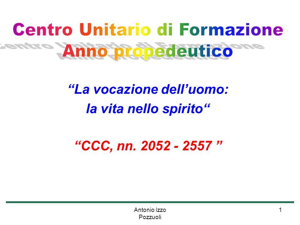 """Antonio Izzo Pozzuoli 1 """"La vocazione dell'uomo: la vita nello spirito"""" """"CCC, nn. 2052 - 2557 """""""