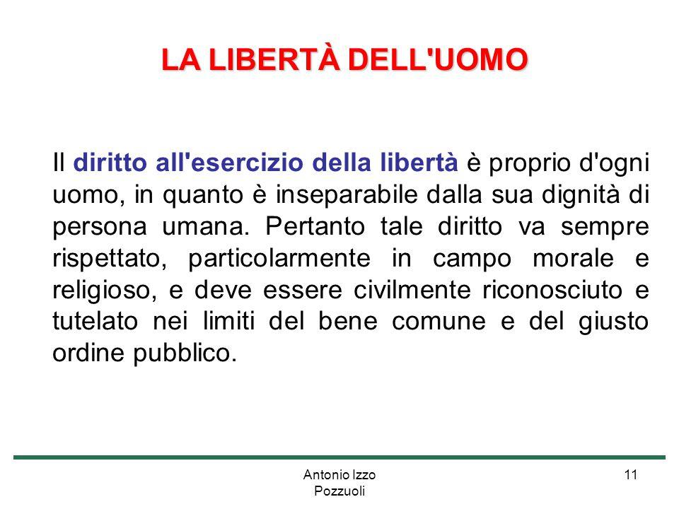 Antonio Izzo Pozzuoli 11 LA LIBERTÀ DELL'UOMO LA LIBERTÀ DELL'UOMO Il diritto all'esercizio della libertà è proprio d'ogni uomo, in quanto è inseparab