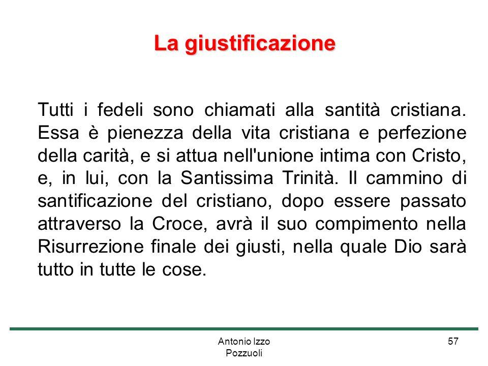 Antonio Izzo Pozzuoli 57 La giustificazione Tutti i fedeli sono chiamati alla santità cristiana. Essa è pienezza della vita cristiana e perfezione del