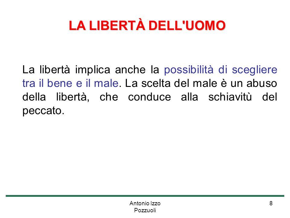 Antonio Izzo Pozzuoli 8 LA LIBERTÀ DELL'UOMO LA LIBERTÀ DELL'UOMO La libertà implica anche la possibilità di scegliere tra il bene e il male. La scelt