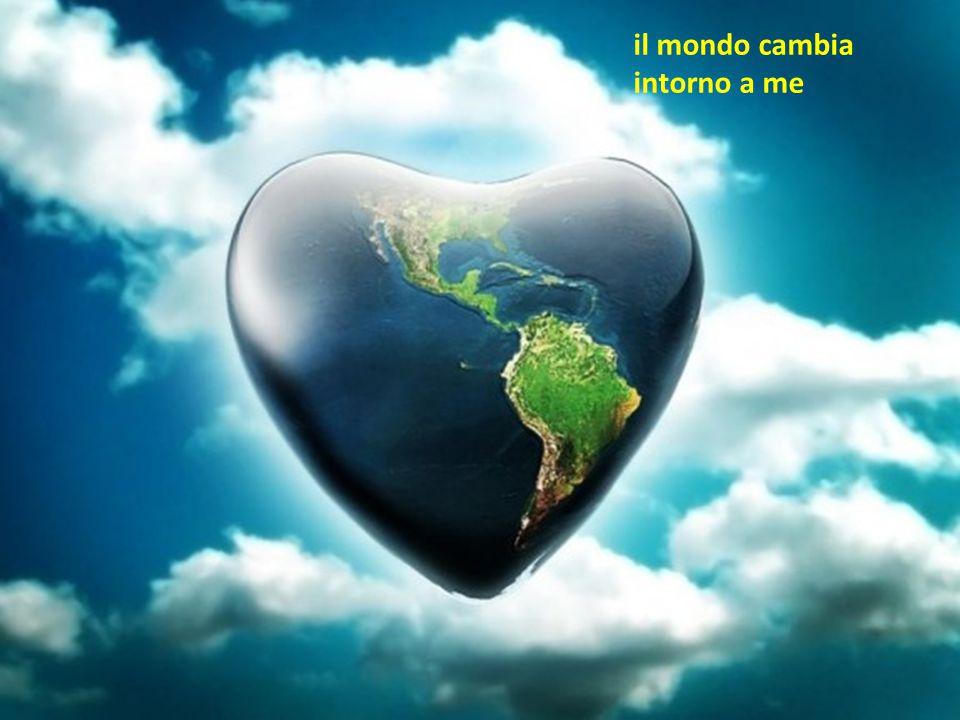 Quando io ho l'amore il mondo cambia